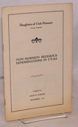 Non-Mormon religious denominations in Utah. Kate B. Carter, comp