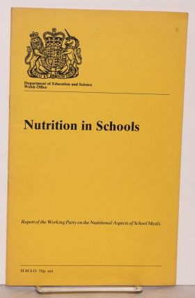 Nutrition in Schools Report of the Working Party on the Nutritional Aspects of School Meals....