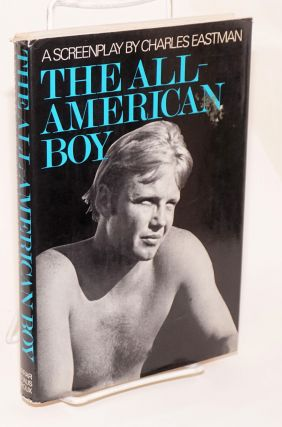 The All-American boy; a screenplay. Charles Eastman