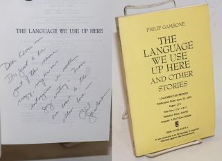 The Language We Use Up Here and other stories [uncorrected proofs - signed]. Philip Gambone