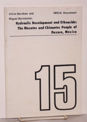 Hydraulic development and ethnocide: the Mazatec and Chinantec people of Oaxaca, Mexico. Alicia...