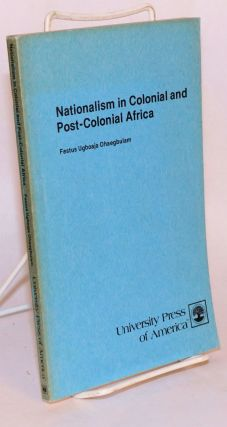 Nationalism in Colonial and Post-Colonial Africa. Festus Ugboaja Ohaegbulam