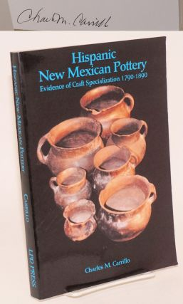 Hispanic New Mexican pottery; evidence of craft specialization 1790 - 1890. Charles M. Carrillo