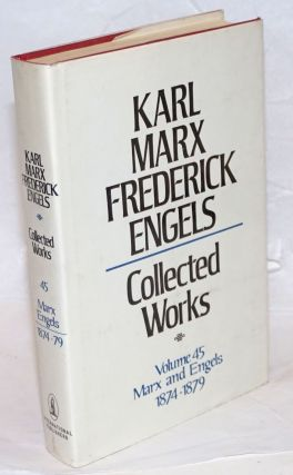 Marx and Engels. Collected works, vol 45: 1874 - 79. Karl Marx, Frederick Engels