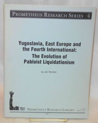 Yugoslavia, East Europe and the Fourth International: The Evolution of Pabloist Liquidationism....