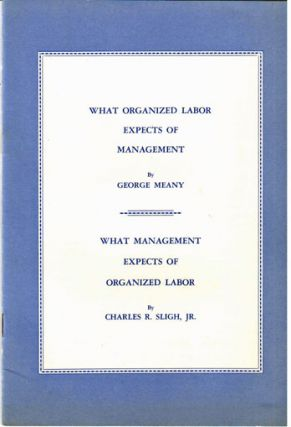 What organized labor expects of management, by George Meany [with] What management expects of organized labor, by Charles R. Sligh, Jr