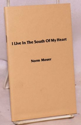 I live in the south of my heart. Norm Moser