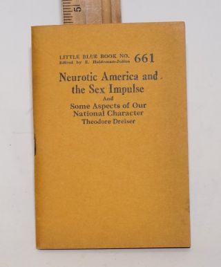 Neurotic America and the Sex Impulse and Some Aspects of Our National Character. Theodore Dreiser