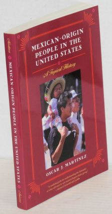 Mexican-origin people in the United States; a topical history. Oscar J. Martínez