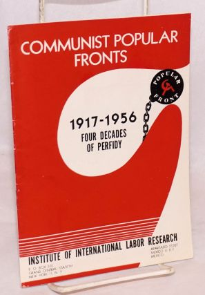 Communist popular fronts 1917 - 1956, four decades of perfidy. Institute of International Labor...