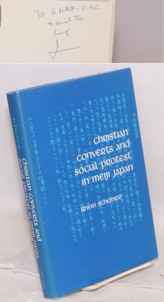 Christian Converts and Social Protest in Meiji Japan. Irwin Scheiner.