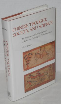 Chinese Thought, Society, and Science: The Intellectual and Social Background of Science and Technology in Pre-Modern China. Derk Bodde.