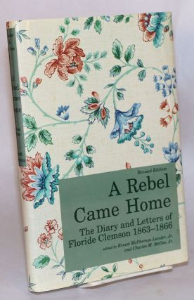 A Rebel Came Home; the diary and letters of Floride Clemson 1863-1866, revised edition. Ernest...