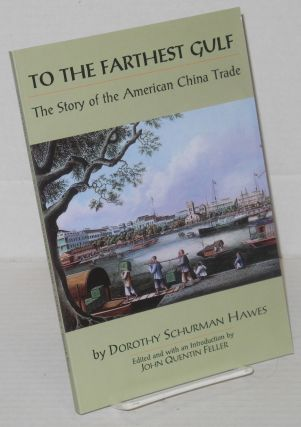 To The Farthest Gulf: The Story of the American China Trade. Dorothy Schurman. Edited and Hawes,...