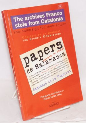 The archives Franco stole from Catalonia the campaign for their return. Catalonia . Comissió de la Dignitat, Spain.