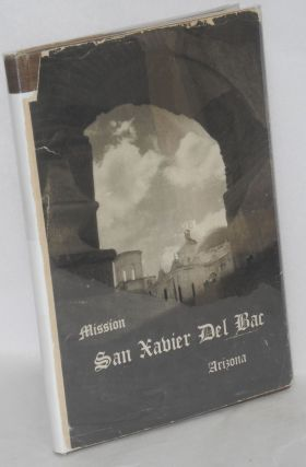Mission San Xavier del Bac Arizona; a descriptive and historical guide. compilers Workers of the...