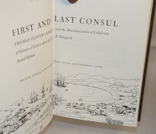 First and last consul;; Thomas Oliver Larkin and the Americanization of California; a selection of letters; second edition