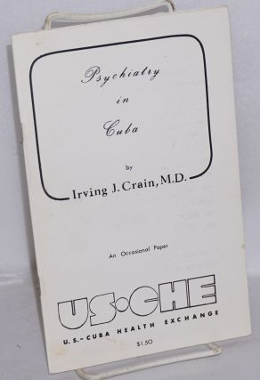 Psychiatry in Cuba: An occasional paper. Irving J. Crain