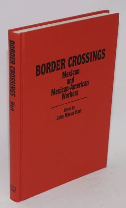Border crossings; Mexican and Mexican-American workers. John Mason Hart