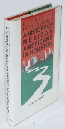 Ethnicity in the Sunbelt: a history of Mexican Americans in Houston. Arnoldo De León
