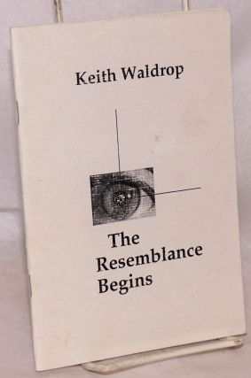 The Resemblance Begins [poem/play]. Keith Waldrop
