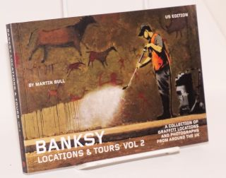 Banksy Locations & Tours Volume 2: A Collection of Graffiti Locations and Photographs from Around...