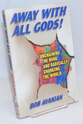 Away with all gods! Unchaining the mind and radically changing the world. Bob Avakian