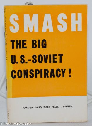 Smash the big U.S.-Soviet conspiracy! by Observer of Renmin Ribao (People's Daily) (February 20,...