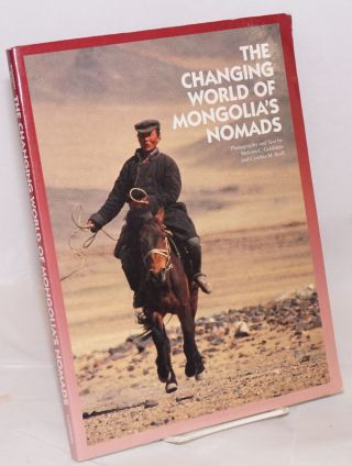 The changing world of Mongolia's nomads. Melvyn C. Goldstein, photography and text Cynthia M. Beall