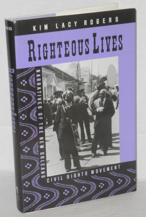 Righteous lives; narratives of the New Orleans civil rights movement. Kim Lacy Rogers
