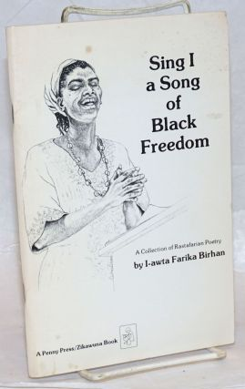 Sing I a Song of Black Freedom: A Collection of Rastafarian Poetry. I-awta Farika Birhan