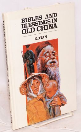 Bibles and blessings in old China a personal testimony [translated by pastor S. F. Chu and Mr. C....