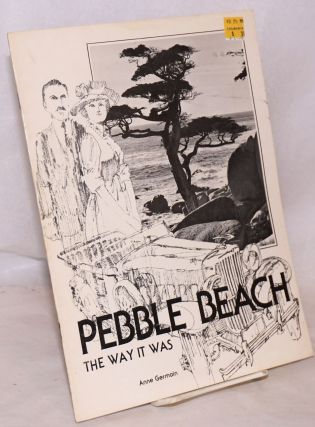 Pebble Beach: the way it was. Anne Germain.