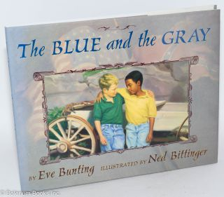 The blue and the gray; illustrated by Ned Bittinger. Eve Bunting
