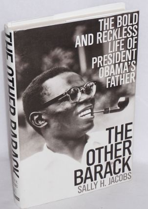 The other Barack; the bold and reckless life of President Obama's father. Sally H. Jacobs