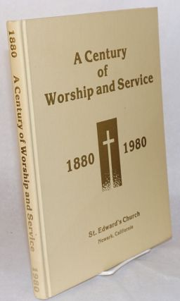 A century of worship and service. 1880- 1980; Saint Edward's Church, Newmark, California