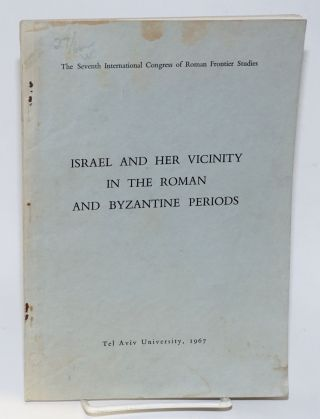 Israel and her vicinity in the Roman and Byzantine periods; notes offered to delegates, seventh international congress of Roman frontier suudies. Shimon Mordekhai Gihon Applebaum, preparers, and.