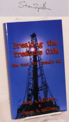 Breaking the Treasure Code: The Hunt for Israel's Oil. James R. Spillman, Steven M. Spillman