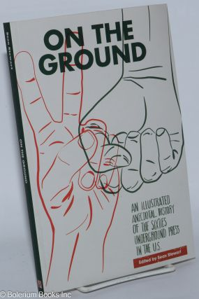 On the ground, an illustrated anecdotal history of the sixties underground press in the U.S....