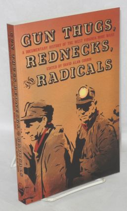 Gun thugs, rednecks, and radicals. A documentary history of the West Virginia mine wars. David Alan Corbin, ed.