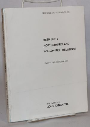 Speeches and statements on Irish unity, Northern Ireland, Anglo-Irish relations, August 1969 -...