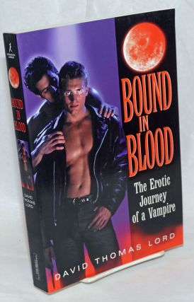 Bound in Blood (the erotic journey of a vampire - cover title). David Thomas Lord