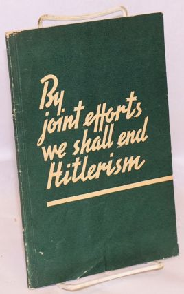 By Joint Efforts We Shall End Hitlerism