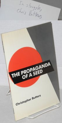 The propaganda of a seed. Christopher Butters