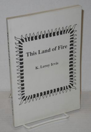 This land of fire. Introduction by Charles L. Blockson. K. Leroy Irvis
