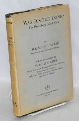 Was justice done? The Rosenberg-Sobell case. With an introduction by Harold C. Urey. Malcolm P....
