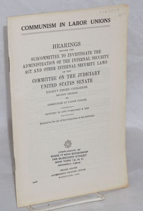 Communism in Labor Unions: hearings before the subcommittee to investiage the administration of...