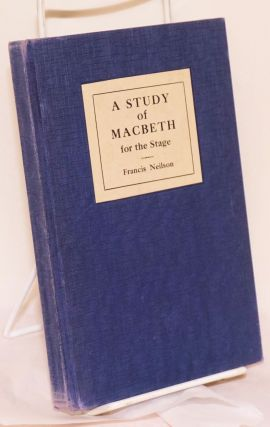 A Study of Macbeth for the Stage. Francis Neilson