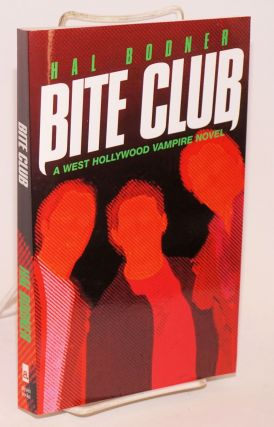 Bite Club: a West Hollywood vampire novel. Hal Bodner