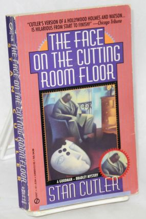 The face on the cutting room floor: A Goodman-Bradley Mystery. Stan Cutler